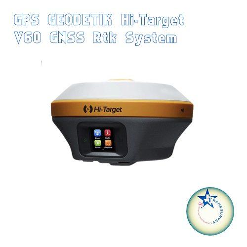 GPS Geodetik  Hi-Target V60 GNSS RTK System